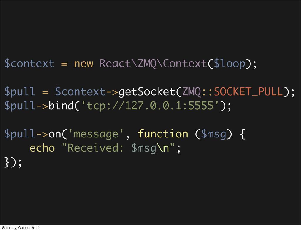 $context = new React\ZMQ\Context($loop); $pull ...