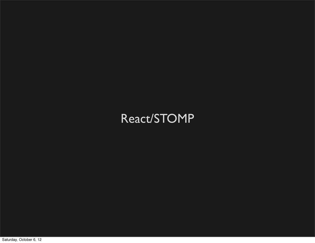 React/STOMP Saturday, October 6, 12