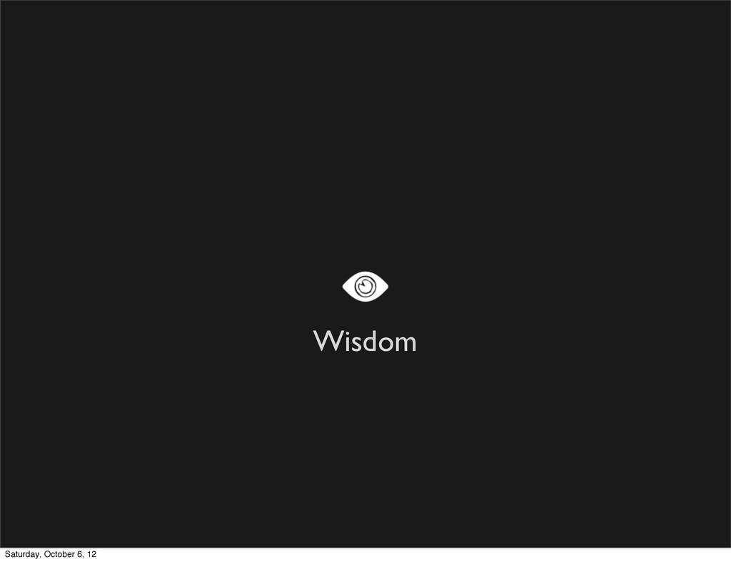 Wisdom Saturday, October 6, 12