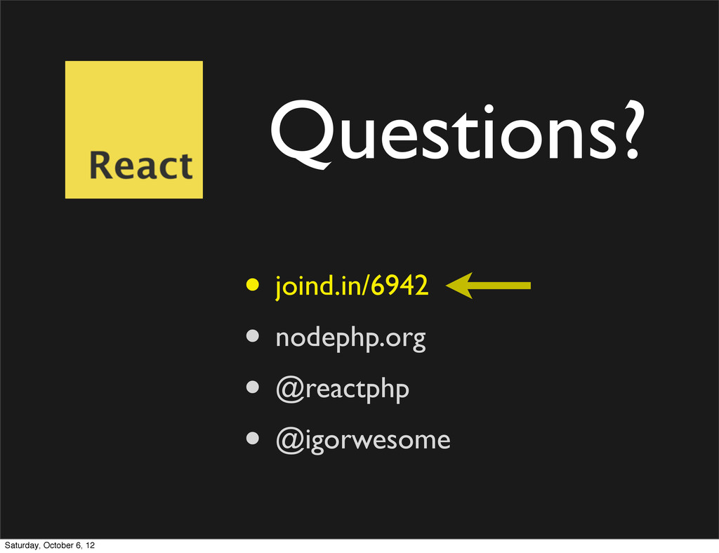 Questions? • joind.in/6942 • nodephp.org • @rea...