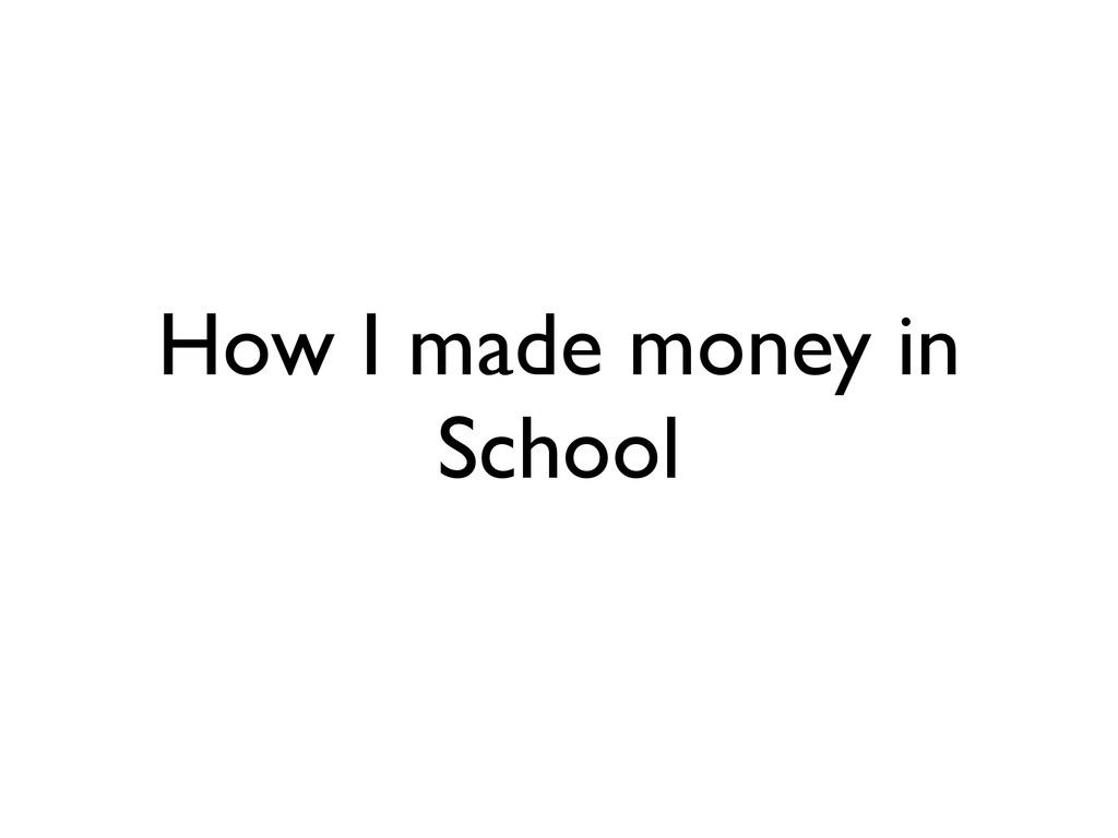 How I made money in School