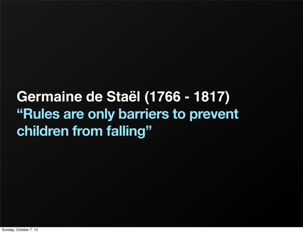 "Germaine de Staël (1766 - 1817) ""Rules are only..."