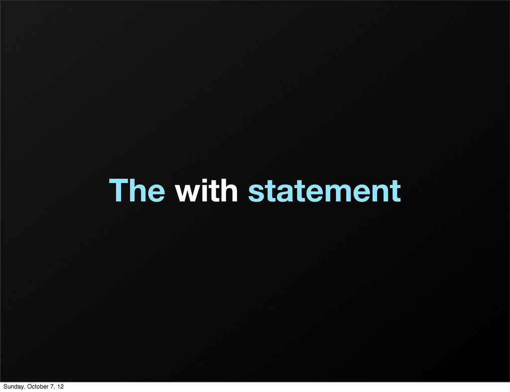 The with statement Sunday, October 7, 12