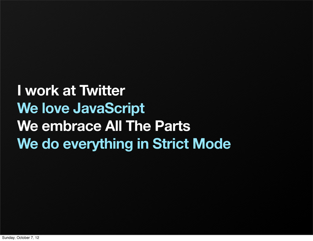 I work at Twitter We love JavaScript We embrace...