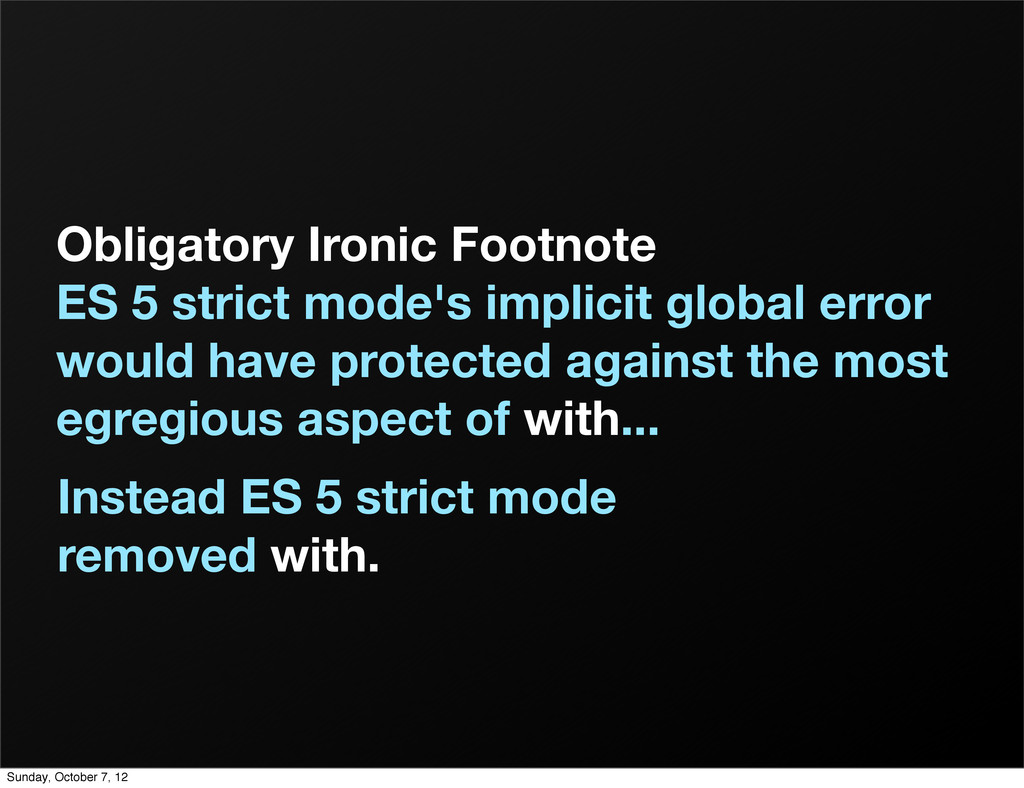Obligatory Ironic Footnote ES 5 strict mode's i...