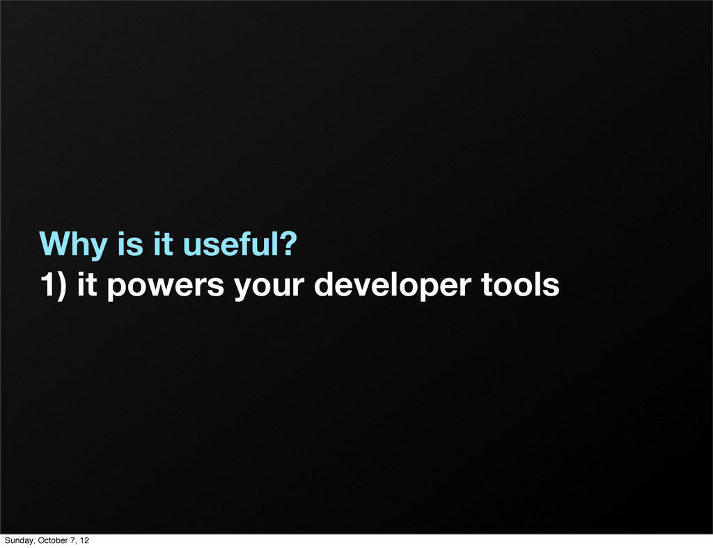 Why is it useful? 1) it powers your developer t...