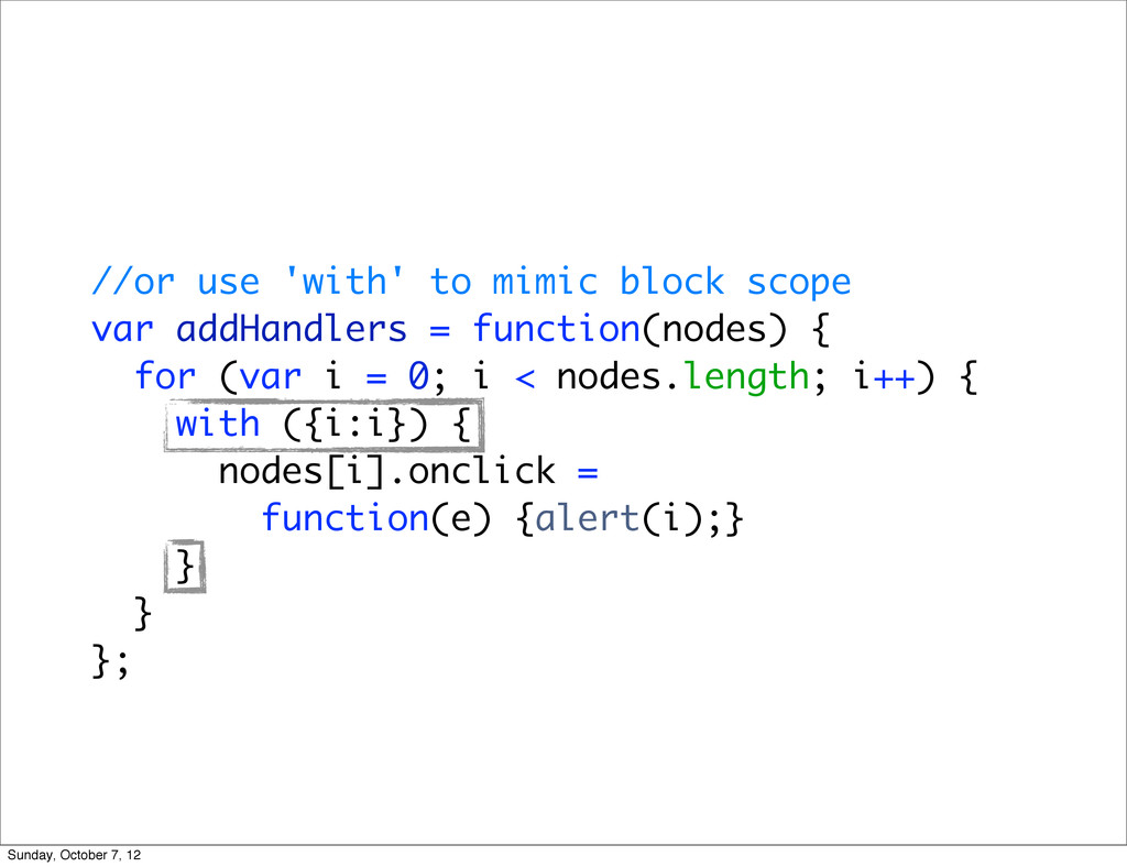 //or use 'with' to mimic block scope var addHan...