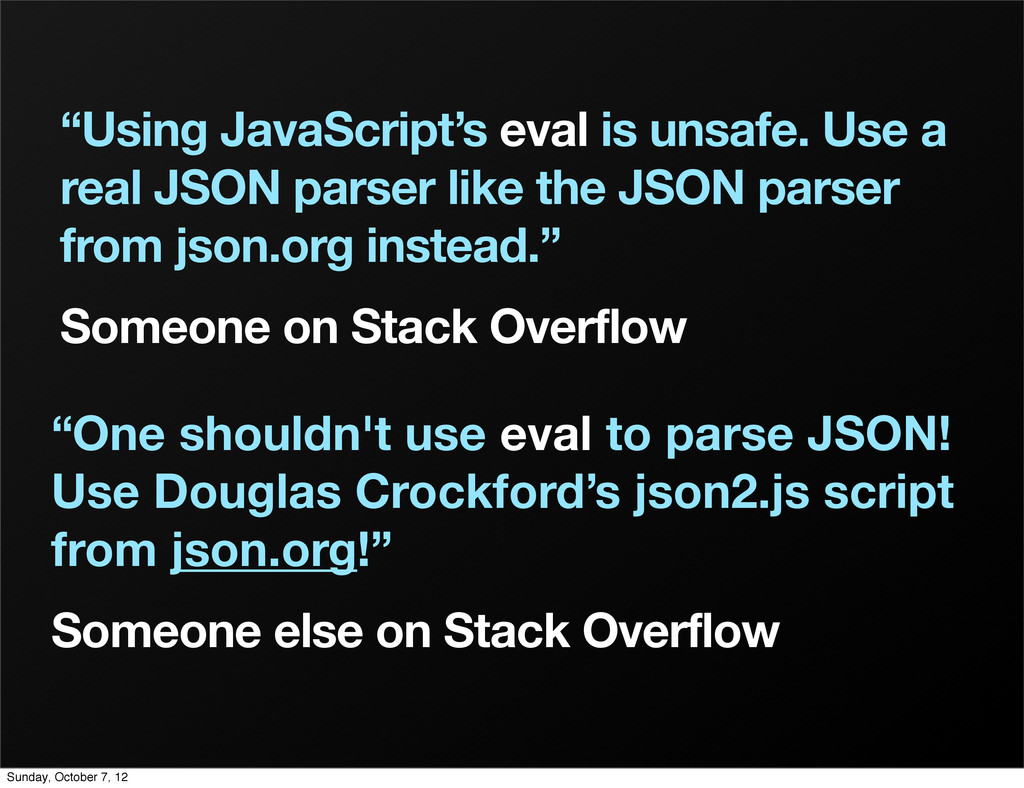 """Using JavaScript's eval is unsafe. Use a real ..."