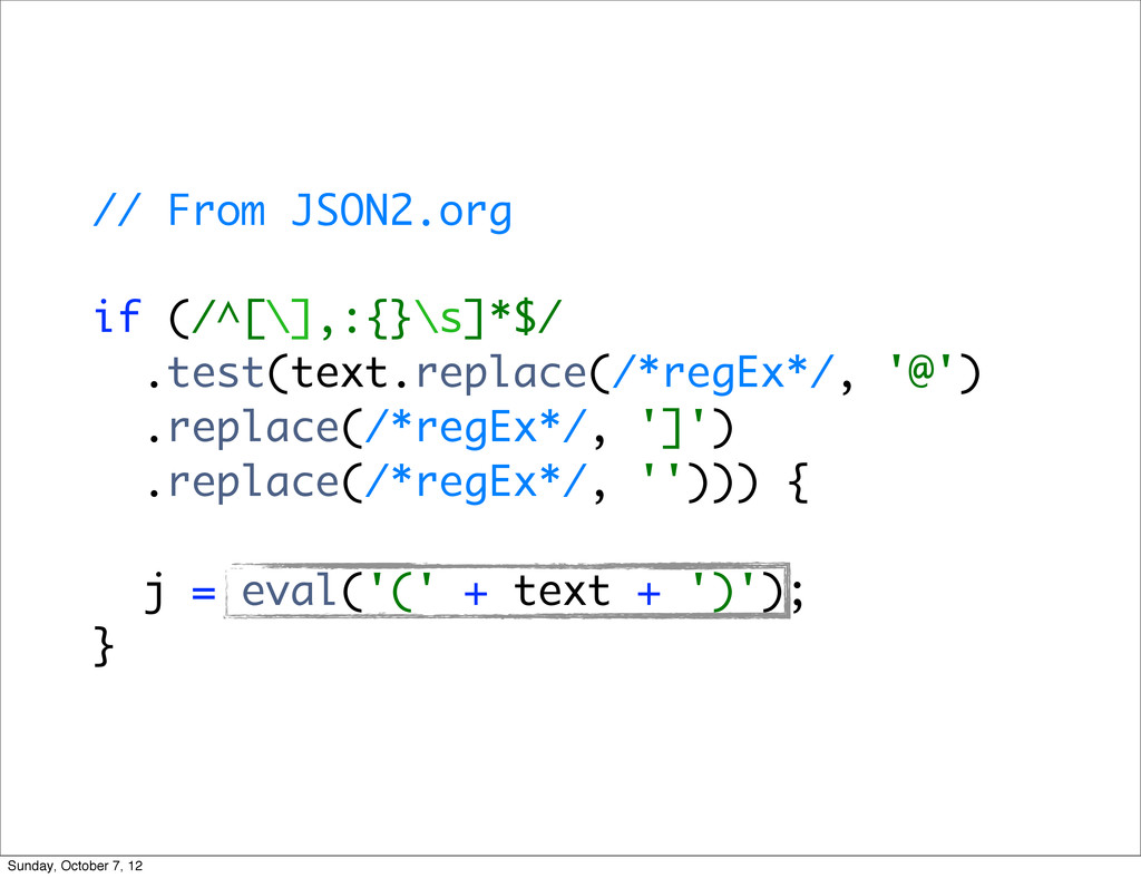 // From JSON2.org if (/^[\],:{}\s]*$/ .test(tex...