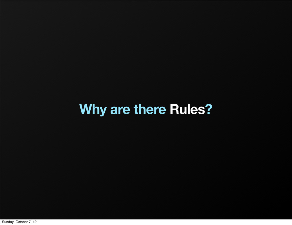 Why are there Rules? Sunday, October 7, 12