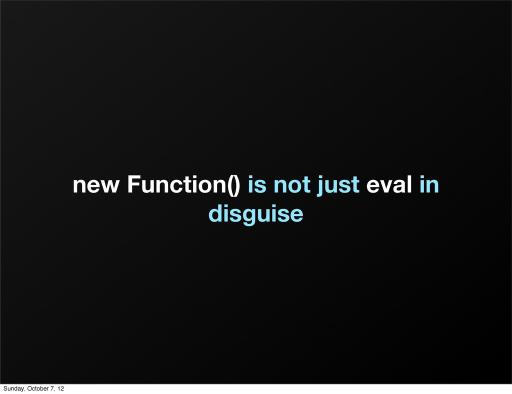 new Function() is not just eval in disguise Sun...