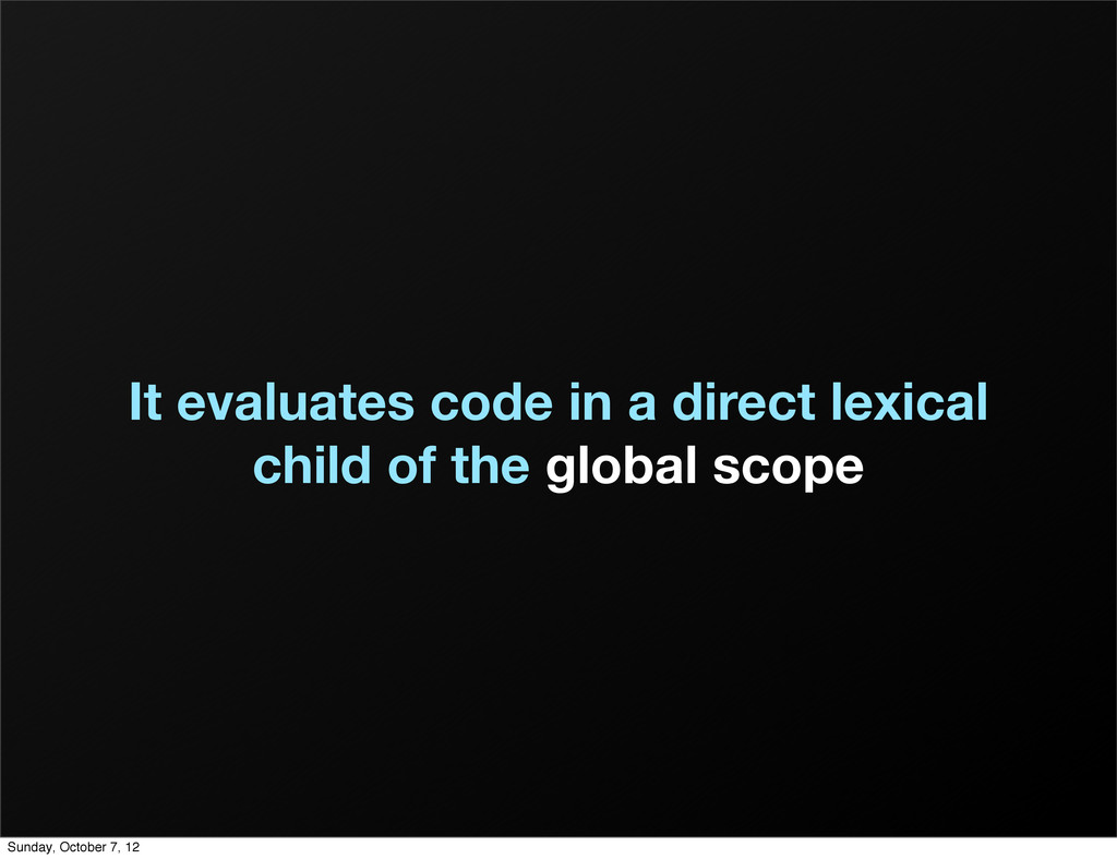 It evaluates code in a direct lexical child of ...