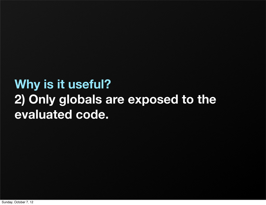 Why is it useful? 2) Only globals are exposed t...