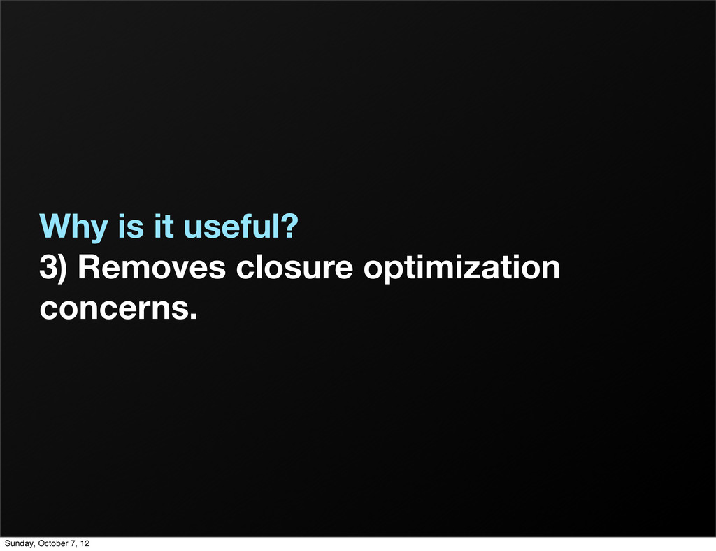 Why is it useful? 3) Removes closure optimizati...