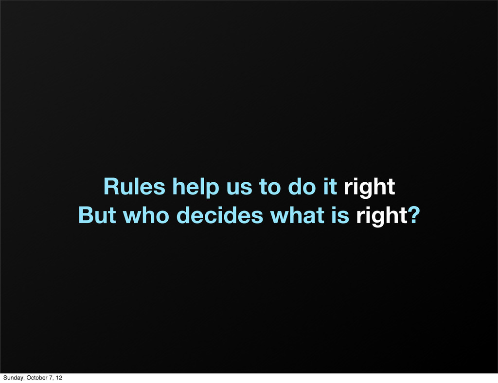 Rules help us to do it right But who decides wh...