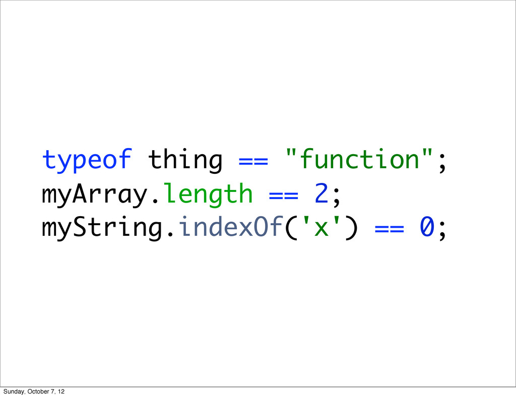 "typeof thing == ""function""; myArray.length == 2..."
