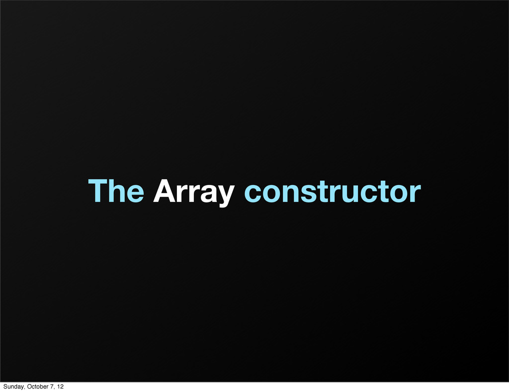 The Array constructor Sunday, October 7, 12