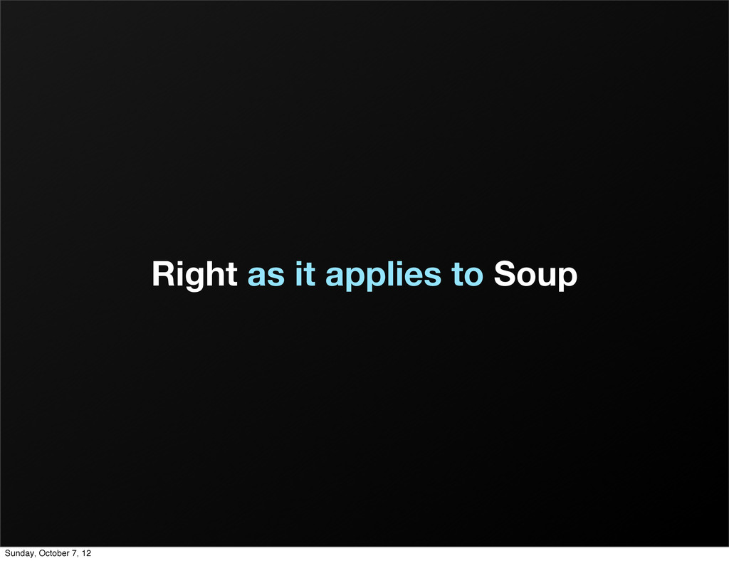 Right as it applies to Soup Sunday, October 7, ...