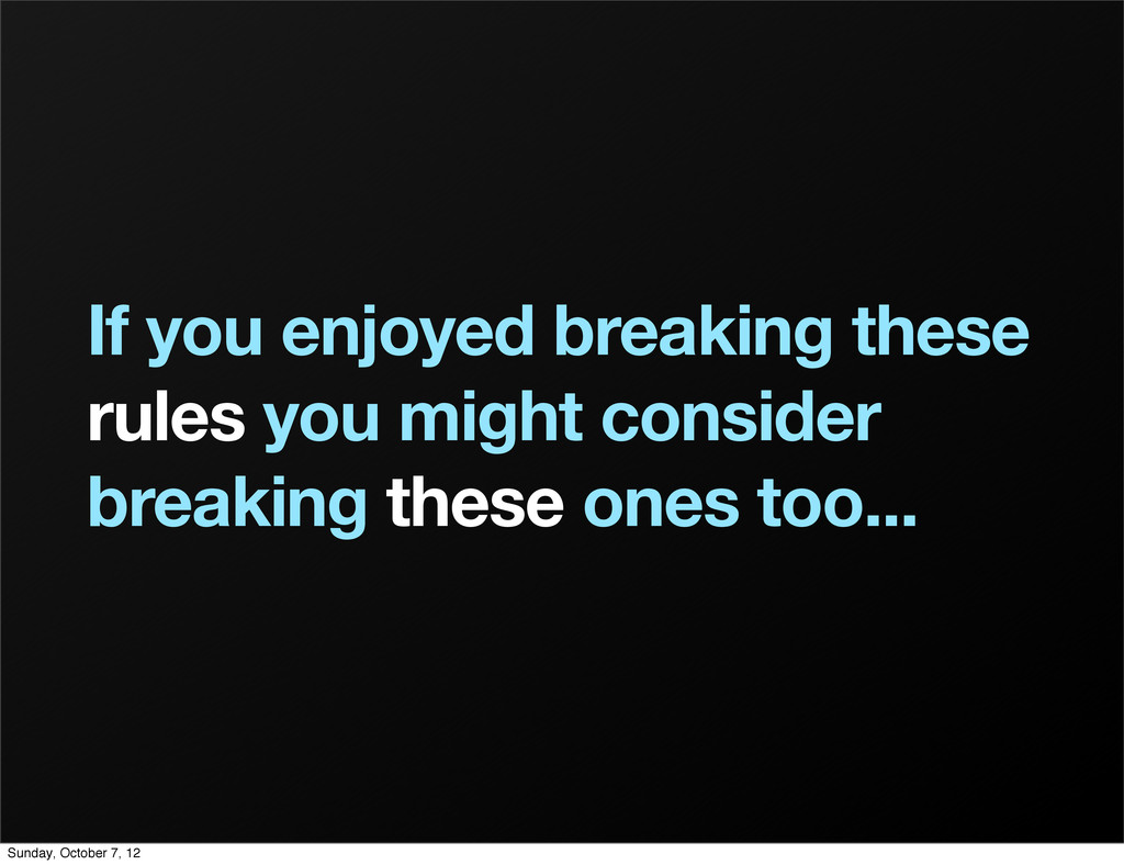 If you enjoyed breaking these rules you might c...