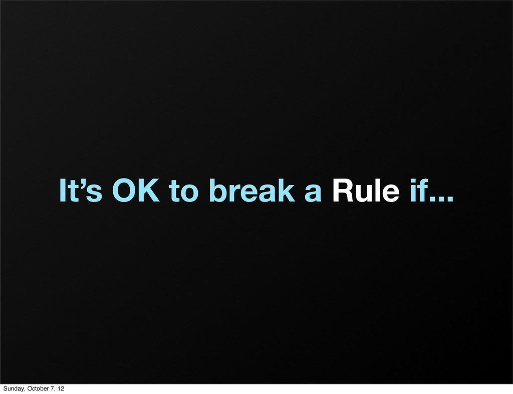 It's OK to break a Rule if... Sunday, October 7...