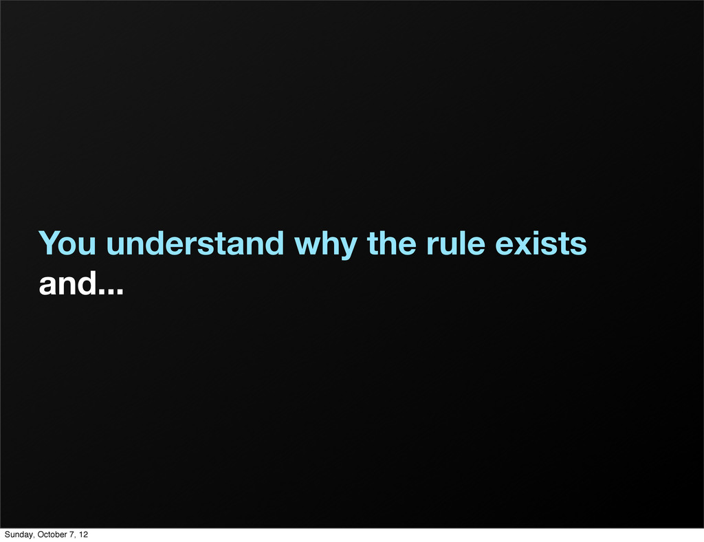 You understand why the rule exists and... Sunda...