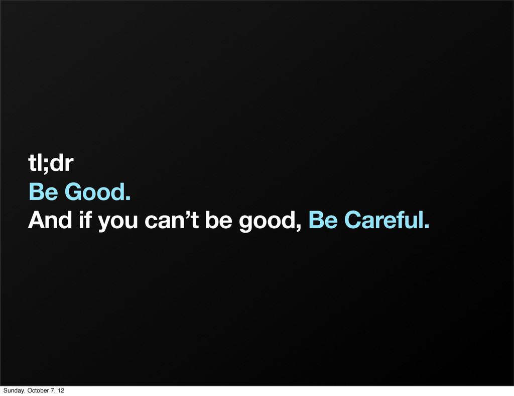 tl;dr Be Good. And if you can't be good, Be Car...