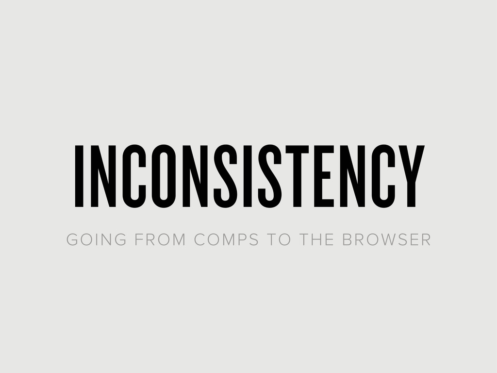INCONSISTENCY GOING FROM COMPS TO THE BROWSER