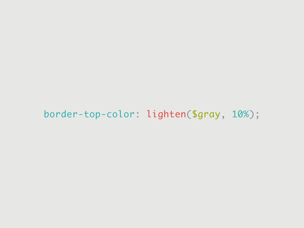 border-top-color: lighten($gray, 10%);