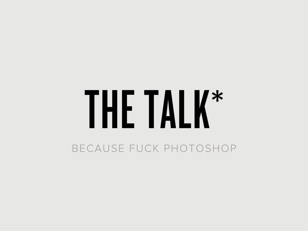 THE TALK* BECAUSE FUCK PHOTOSHOP
