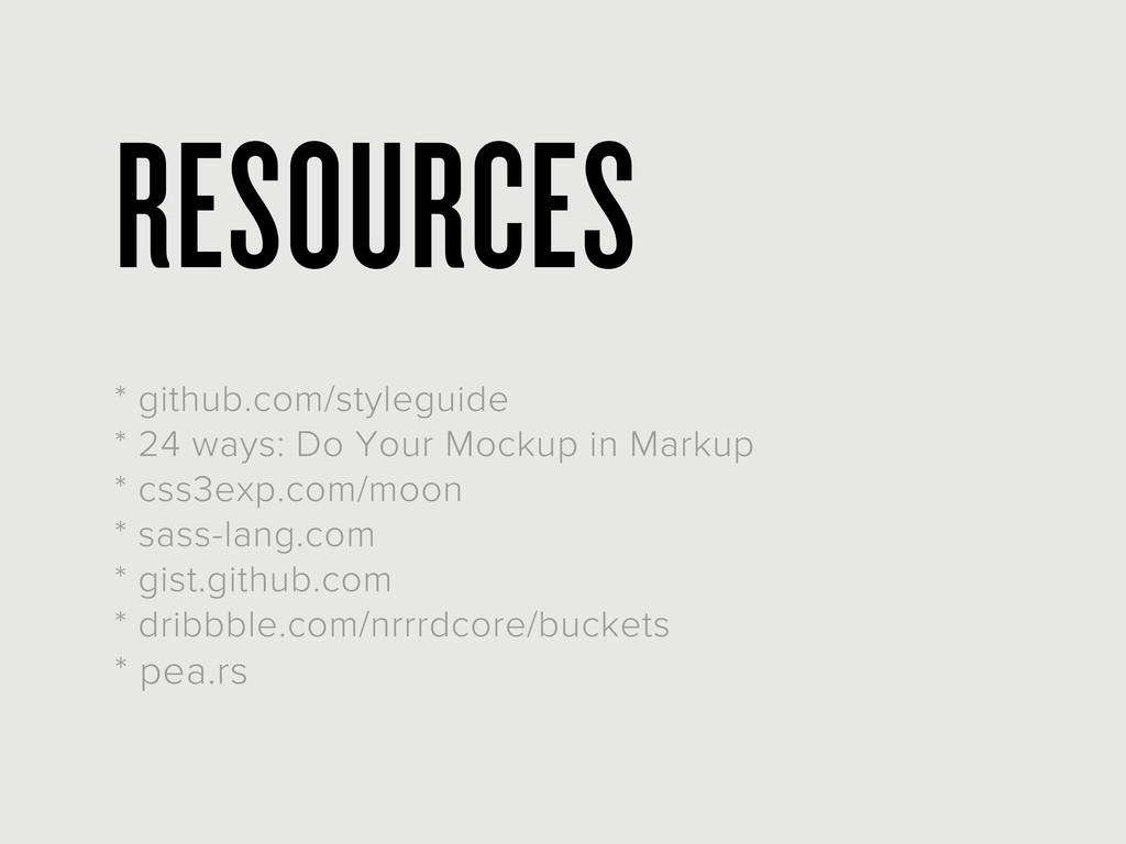 RESOURCES * github.com/styleguide * 24 ways: Do...