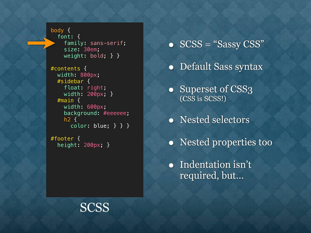 "• SCSS = ""Sassy CSS"" • Default Sass syntax • Su..."