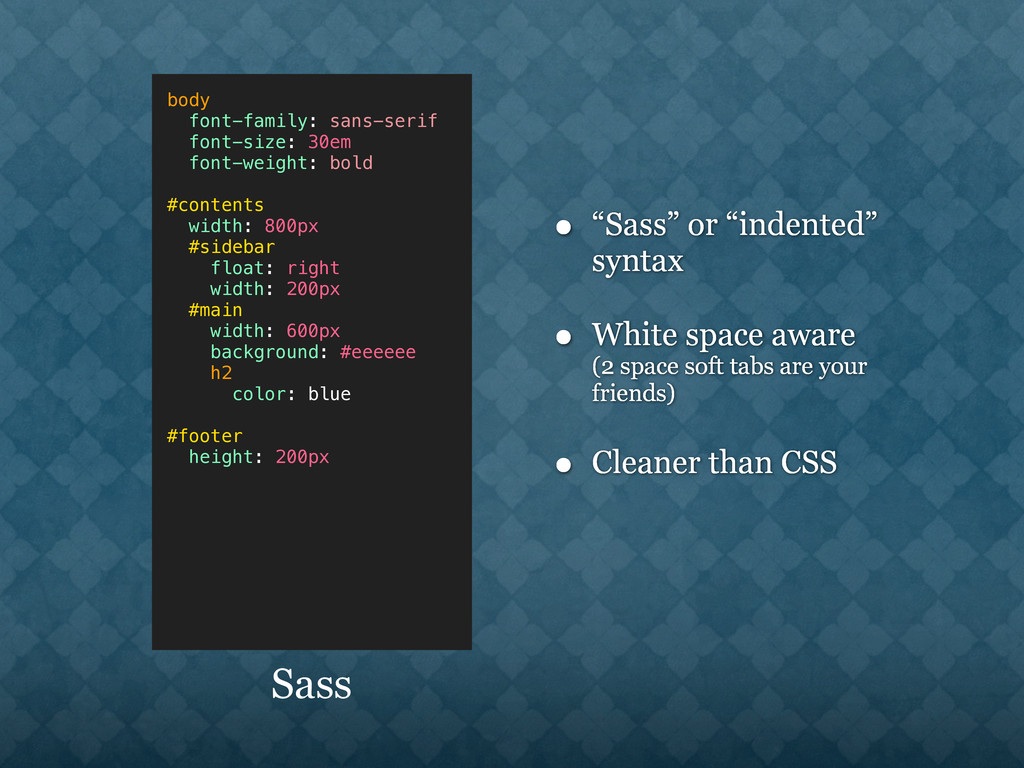 "• ""Sass"" or ""indented"" syntax • White space awa..."