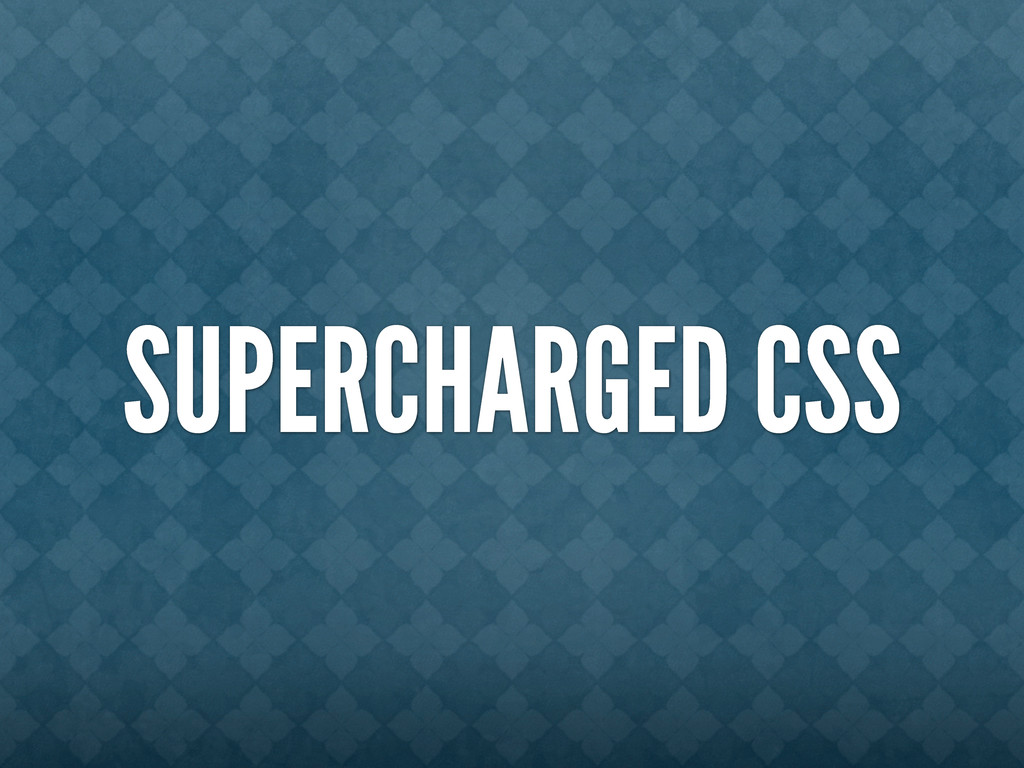 SUPERCHARGED CSS