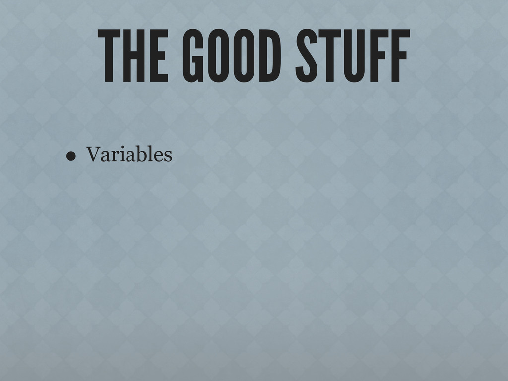 THE GOOD STUFF • Variables