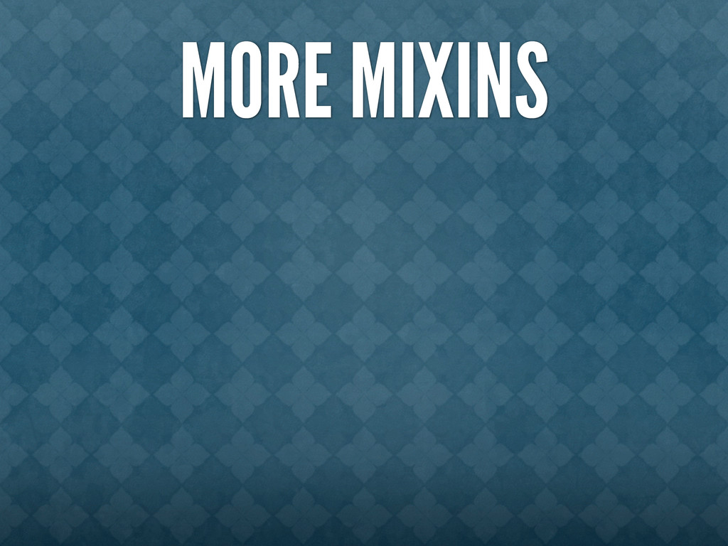 MORE MIXINS