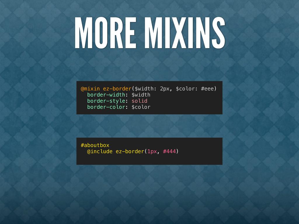 MORE MIXINS @mixin ez-border($width, $color) bo...
