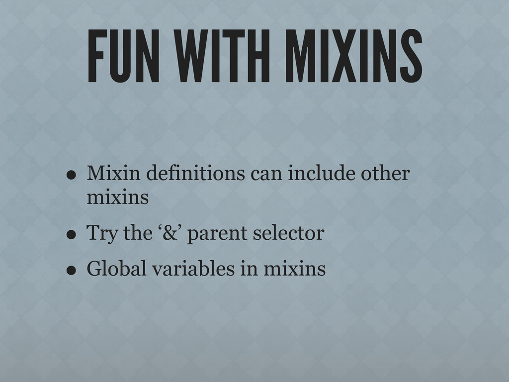 FUN WITH MIXINS • Mixin definitions can include...