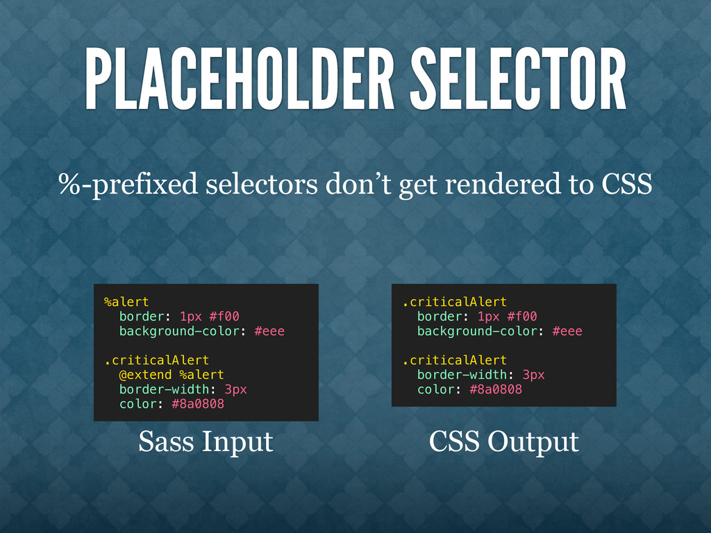 PLACEHOLDER SELECTOR %-prefixed selectors don't...
