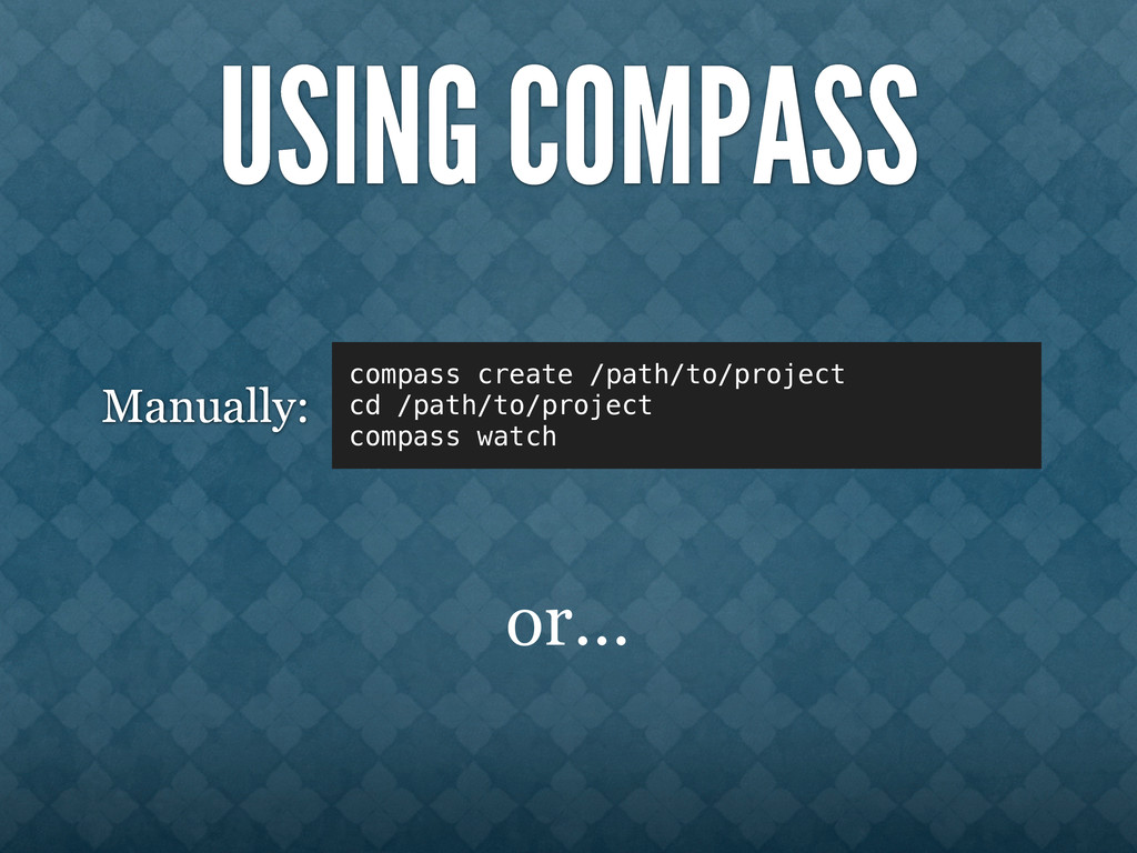 USING COMPASS compass create /path/to/project c...