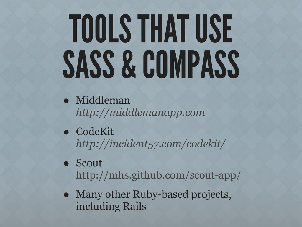 TOOLS THAT USE SASS & COMPASS • Middleman http:...