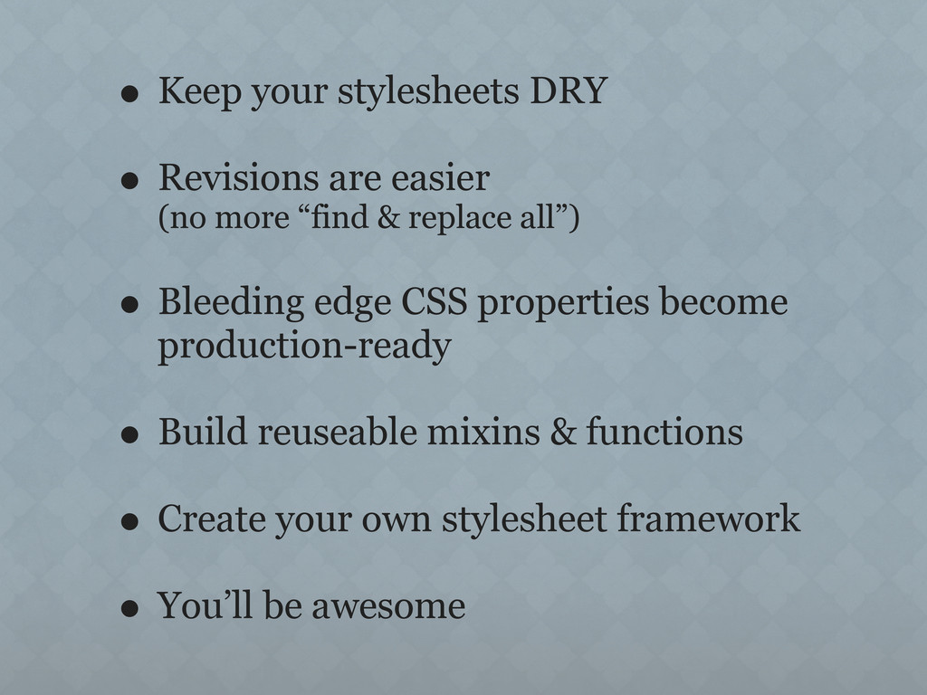 • Keep your stylesheets DRY • Revisions are eas...