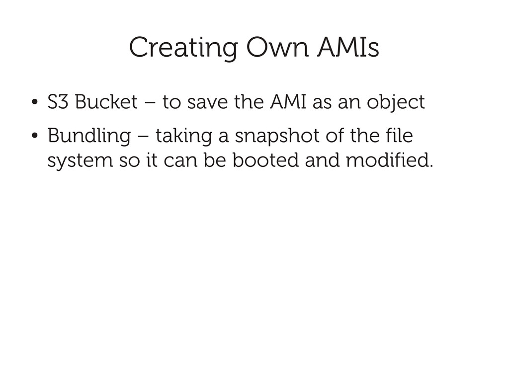 Creating Own AMIs ● S3 Bucket – to save the AMI...