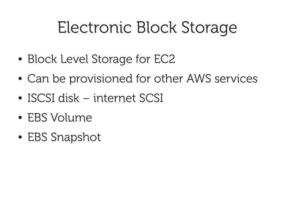 Electronic Block Storage ● Block Level Storage ...