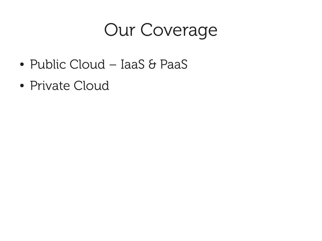 Our Coverage ● Public Cloud – IaaS & PaaS ● Pri...