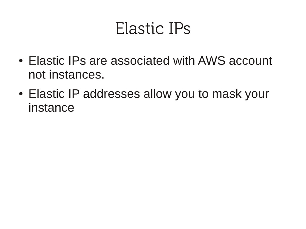 Elastic IPs ● Elastic IPs are associated with A...