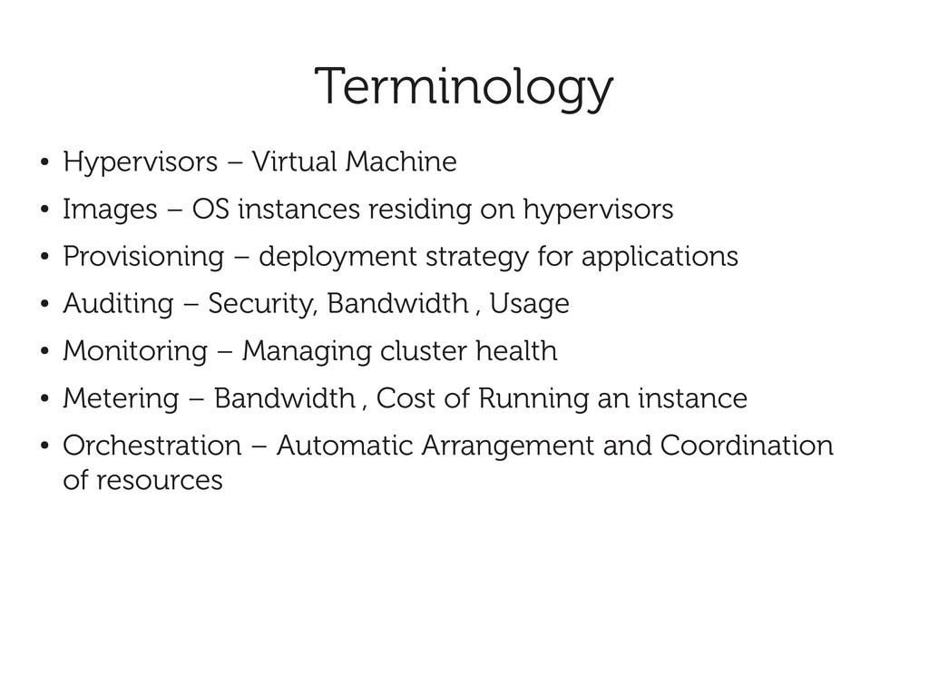 Terminology ● Hypervisors – Virtual Machine ● I...