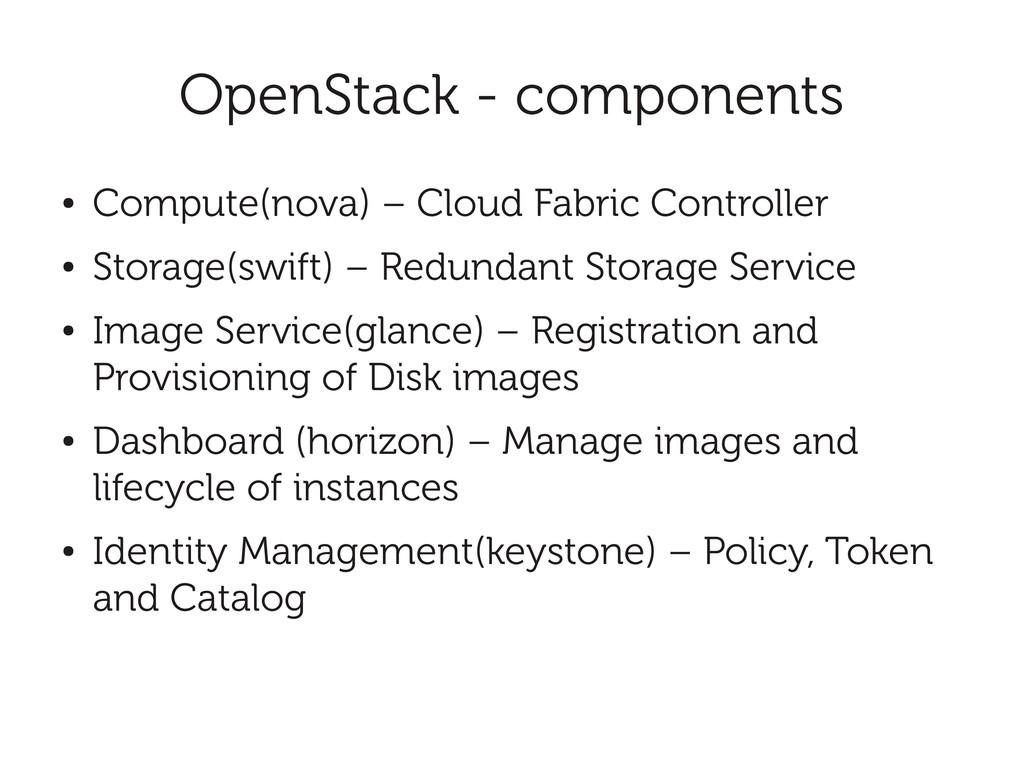 OpenStack - components ● Compute(nova) – Cloud ...