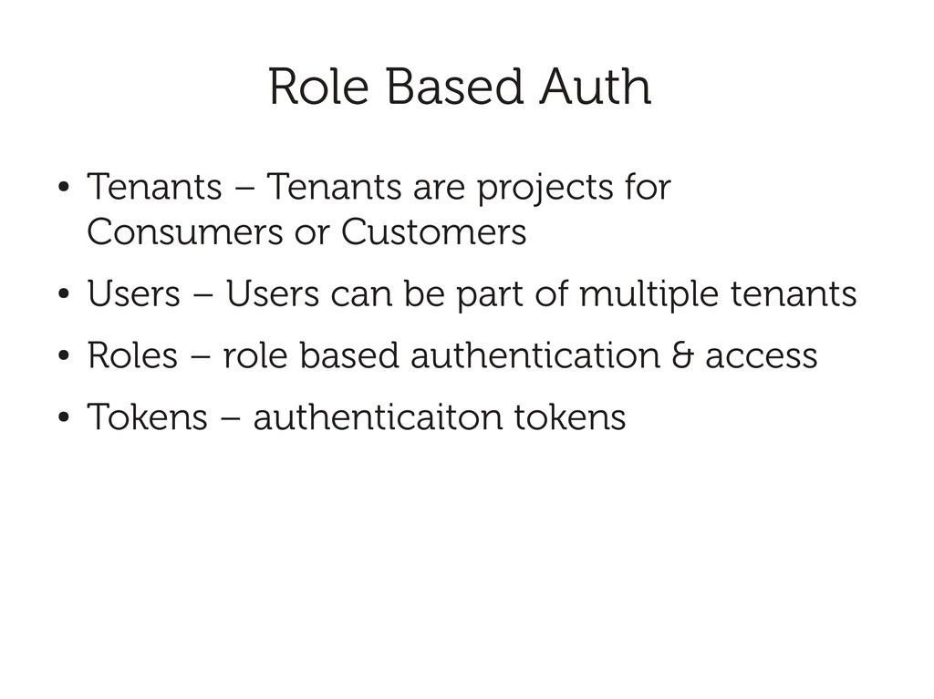 Role Based Auth ● Tenants – Tenants are project...