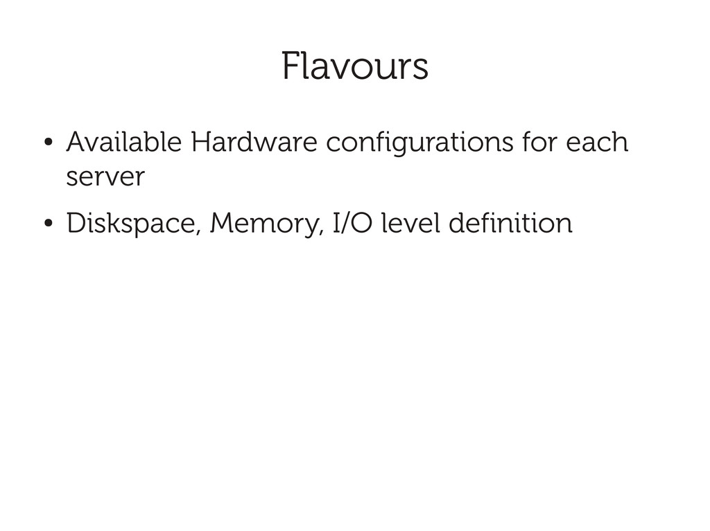 Flavours ● Available Hardware configurations fo...