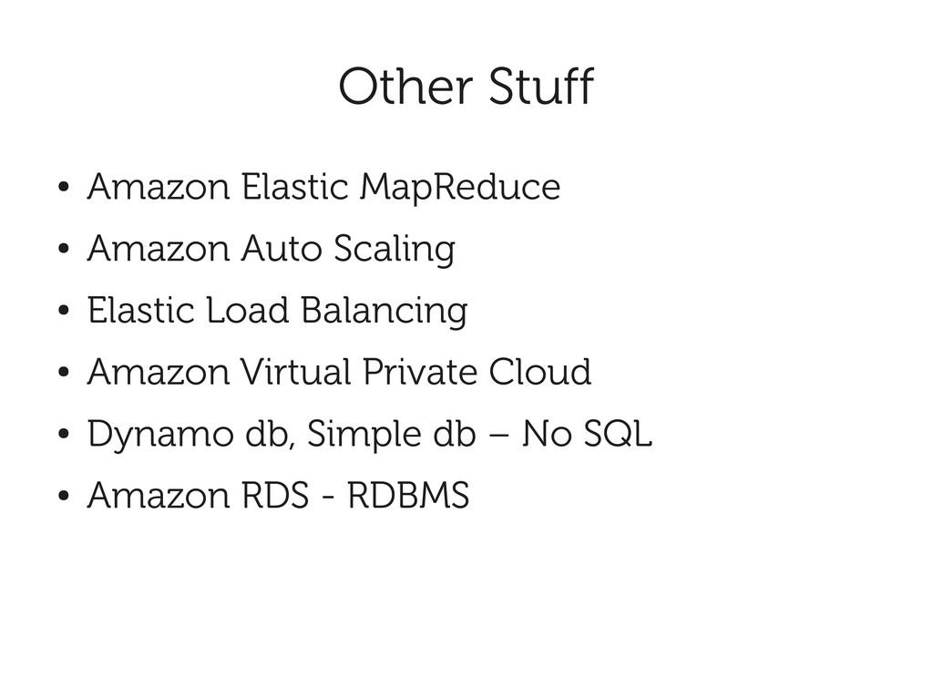 Other Stuff ● Amazon Elastic MapReduce ● Amazon...
